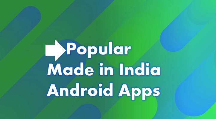 Most Popular 'Made in India' apps you must try out